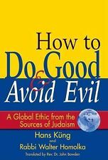 How to Do Good and Avoid Evil: A Global Ethic from the Sources of Juda-ExLibrary
