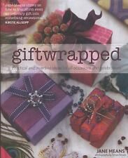 Giftwrapped : Practical Ind Inventive Ideas for All Occasions and...