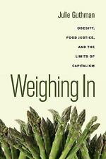 California Studies in Food and Culture: Weighing In : Obesity, Food Justice,...
