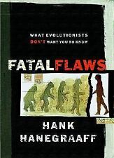 Fatal Flaws : What Evolutionists Don't Want You to Know by Hank Hanegraaff...