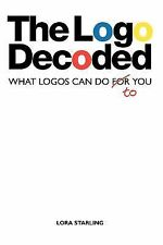The Logo Decoded : What Logos Can Do to You by Lora Starling (2011, Paperback)