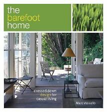 The Barefoot Home : Dressed-down Design for Casual Living by Marc Vassallo...