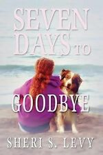 Seven Days to Goodbye by Sheri S. Levy (2014, Paperback)