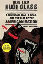 Here Lies Hugh Glass : A Mountain Man, a Bear, and the Rise of the American...