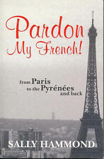 Pardon My French: From Paris to the Pyrenees and Back by Sally Hammond Large PB
