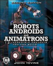 Robots, Androids and  Animatrons, Second Edition : 12 Incredible Proje-ExLibrary
