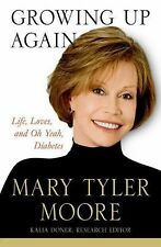 Growing Up Again: Life, Loves, and Oh Yeah, Diabetes Moore, Mary Tyler Hardcove