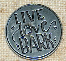 Live Love Bark Pocket Token Lucky Inspirational Coin Pewter Dog Pup Pawsitive