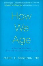 How We Age: A Doctor's Journey into the Heart of Growing Old