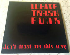 "WHITE TRASH FUNK (12""MAXI) ""DON´T TREAT ME THIS WAY"" [1987 / INTERCORD REC.]"