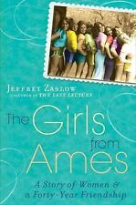 The Girls from Ames: A Story of Women and a Forty-Year Friendship Zaslow, Jeffr