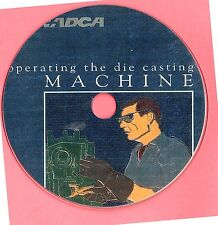 Die Casting , Operating the Die Casting Machine  Manual on CD-ROM