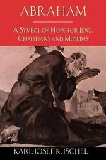 Abraham : A Symbol of Hope for Jews, Christians and Muslims by Karl-Josef...