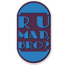 "R U Mad Bro car bumper sticker decal 6"" x 4"""