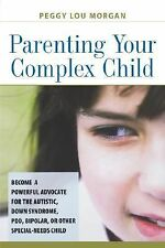 Parenting Your Complex Child: Become a Powerful Advocate for the Autistic, Down
