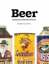 Beer : A Genuine Collection of Cans by Lance Wilson and Dan Becker (2011,...