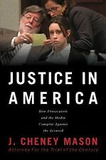 Justice in America : How Prosecutors and the Media Conspire Against the Accused
