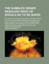 The Humbled Sinner Resolved What He Should Do to Be Saved; Or, Faith in the Lord