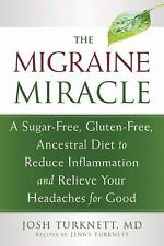 The Migraine Miracle : A Sugar-Free, Gluten-Free, Ancestral Diet to Reduce...
