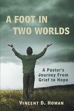 A Foot in Two Worlds : A Pastor's Journey from Grief to Hope by Vincent D....