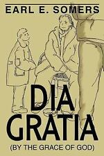 Dia Gratia: (By the Grace of God)