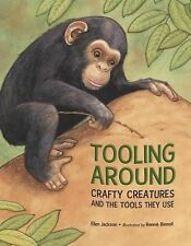 Tooling Around : Crafty Creatures and the Tools They Use by Ellen Jackson...
