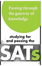 Passing Through the Gateway of Knowledge : Studying for and Passing the SAT's...