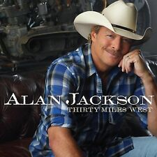 ALAN JACKSON CD - THIRTY MILES WEST (2012) - NEW UNOPENED - COUNTRY