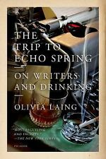 The Trip to Echo Spring: On Writers and Drinking by Laing, Olivia