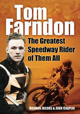 Tom Farndon: The Greatest Speedway Rider of Them All,Chaplin, John, Jacobs, Norm