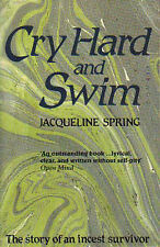 Cry Hard and Swim: The Story of an Incest Survivor, Jacqueline Spring