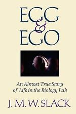 Egg and Ego : An Almost True Story of Life in The Biology Lab