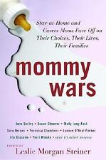 Mommy Wars: Stay-at-Home and Career Moms Face Off on Their Choices, Their Live..