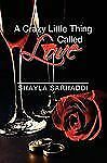 A Crazy Little Thing Called Love by Shayla Sarhaddi (2009, Paperback)