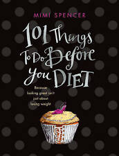 101 Things to Do Before You Diet, Mimi Spencer, Hardcover, New