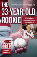 The 33-Year-Old Rookie: My 13-Year Journey from the Minor Leagues to t-ExLibrary