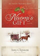 Naomi's Gift : An Amish Christmas Story by Amy Clipston (2011, Hardcover)