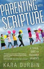Parenting with Scripture: A Topical Guide for Teachable Moments, Durbin, Kara G.