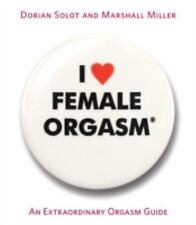 I LOVE FEMALE ORGASM - MARSHALL MILLER DORIAN SOLOT (PAPERBACK) NEW