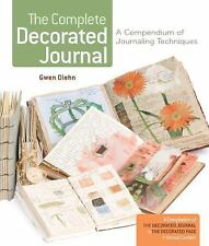 The Complete Decorated Journal : A Compendium of Journaling Techniques by Gwen D