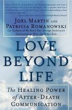 Love Beyond Life : The Healing Power of After-Death Communications by Joel W....