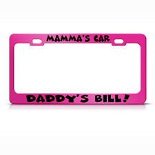 Mamma'S Car Daddy'S Bill! Metal Hot Pink License Plate Frame Tag Holder