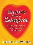 Lessons From A Caregiver: Caring for an Elder with Love and Compassion