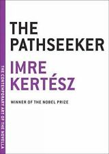The Pathseeker (The Contemporary Art of the Novella) by Imre Kertesz