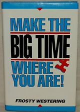 Make the Big Time Where You Are! by Frosty Westering - HCDJ SIGNED 1ST