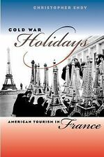 Cold War Holidays: American Tourism in France (The New Cold War History)