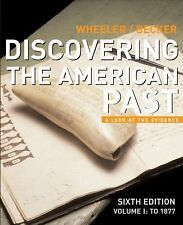 Discovering the American Past: A Look at the Evidence, Vol. 1: To 1877 Wheeler,
