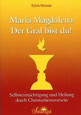 MARIA MAGDALENA - DER GRAL BIST DU ! Christusbewusstsein mit Sylvia Morawe BUCH