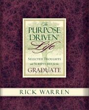 The Purpose Driven Life: Thoughts and Scriptures for the Graduate by Rick Warren