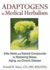 Adaptogens in Medical Herbalism: Elite Herbs and Natural Compounds for Mastering